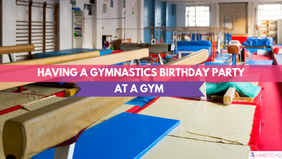 Here are some tips for having your gymnastics party at a gym