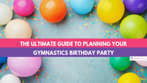 The Ultimate Guide to Planning a Gymnastics Birthday Party