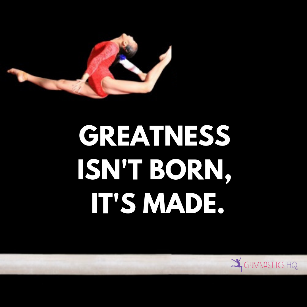 Gymnastics quote Greatness isn't born, it's made