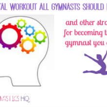 The Mental Workout All Gymnasts Should Be Doing and Other Strategies for Becoming the Best Gymnast You Can Be