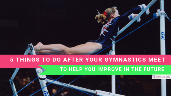 5 Things To Do After Your Gymnastics Meet To Help You Improve In the Future, www.gymnasticshq.com