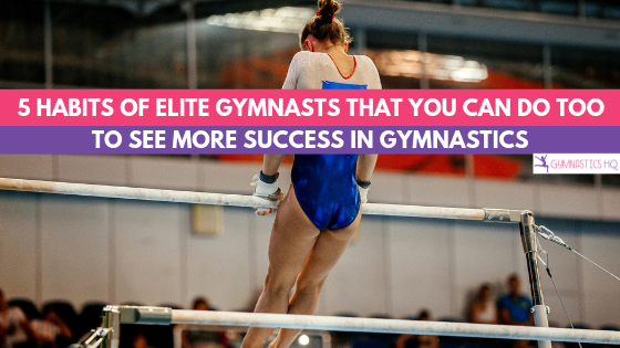 Check out these 5 habits of elite gymnasts that you can do too see more success in gymnastics.
