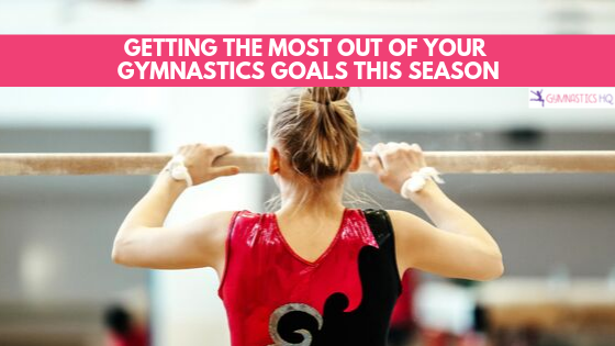 How to get the most out of your gymnastics goals this season