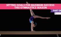 Setting Goals for Maximum Success This Gymnastics Season – Part One