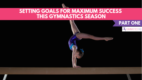 Setting Goals for Maximum Success this Gymnastics Season - Part 1