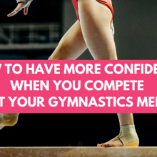 How To Have More Confidence When You Compete {At Your Gymnastics Meet}
