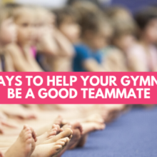 5 Ways to Help Your Gymnast Be a Good Teammate
