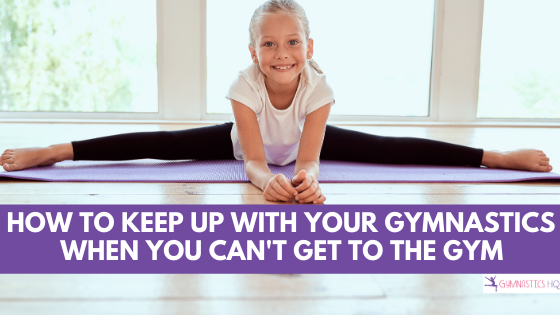How to keep up with your gymnastics when you can't get to the gym