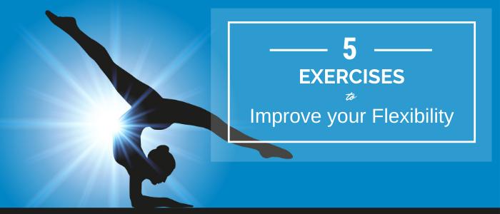 exercises to improve your flexibility