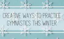7 Creative Ways to Practice Gymnastics this Winter