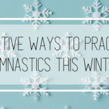 7 Creative Ways to Practice Gymnastics this Winter