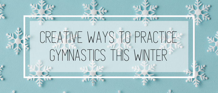 creative ways to practice gymnastics this winter