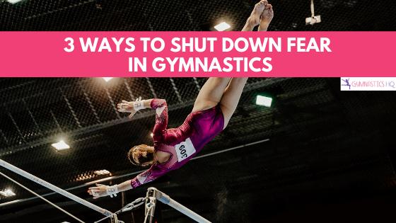 3 ways to shut down fear in gymnastics