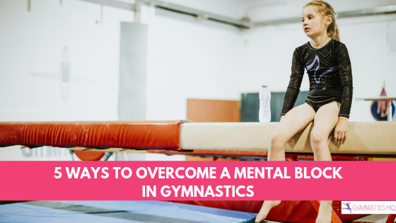 5 ways to overcome a mental block in gymnastics