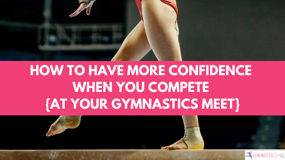 how to have more confidence when you compete at your gymnastics meet